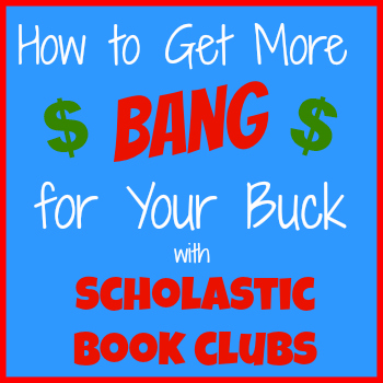 How to Get More Bang for Your Buck with Scholastic Book Clubs