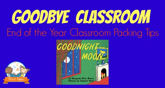 Goodbye Classroom: End of the School Year Packing Tips for Teachers in Preschool and Kindergarten