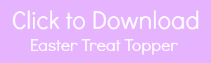 Download Printable Easter Treat Topper