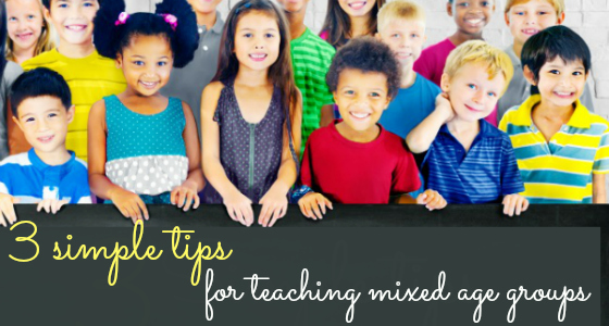 3 Simple Tips to Teach Mixed Age Groups