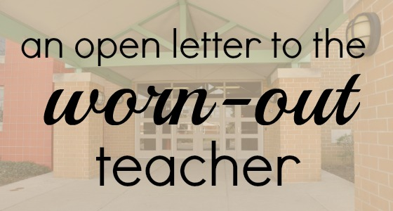 An open letter to the worn out teacher