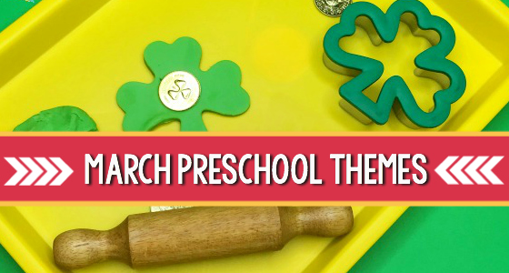 March Preschool Themes