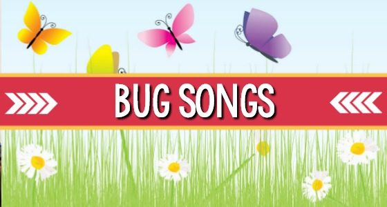 Songs About Bugs and Insects for Preschool Kids