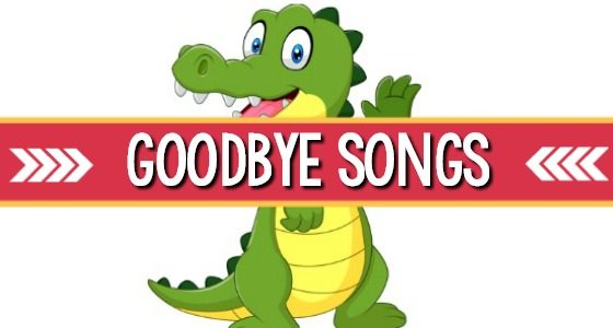 14 Goodbye Songs for Pre-K and Preschool