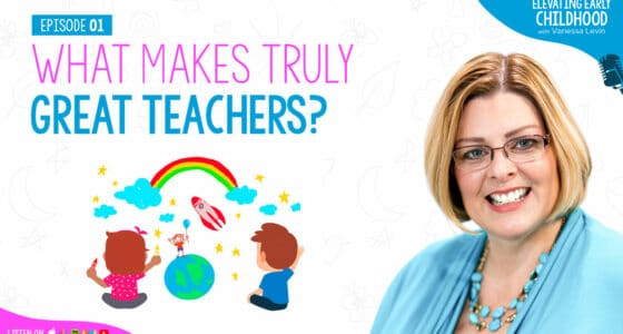 Ep #1: What Makes Truly Great Teachers? Lessons From a Life In Early Childhood Education