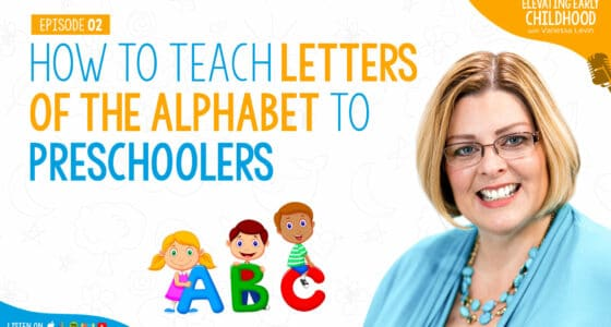 Ep #2: How to Teach Letters of the Alphabet to Preschoolers: Why We Need to Teach Smarter – NOT Harder