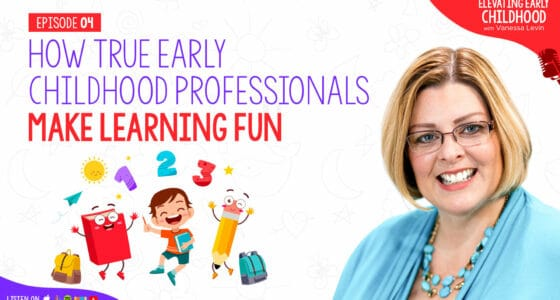 Ep #4: How True Early Childhood Professionals Make Learning Fun (Despite Boring Educational Programs)