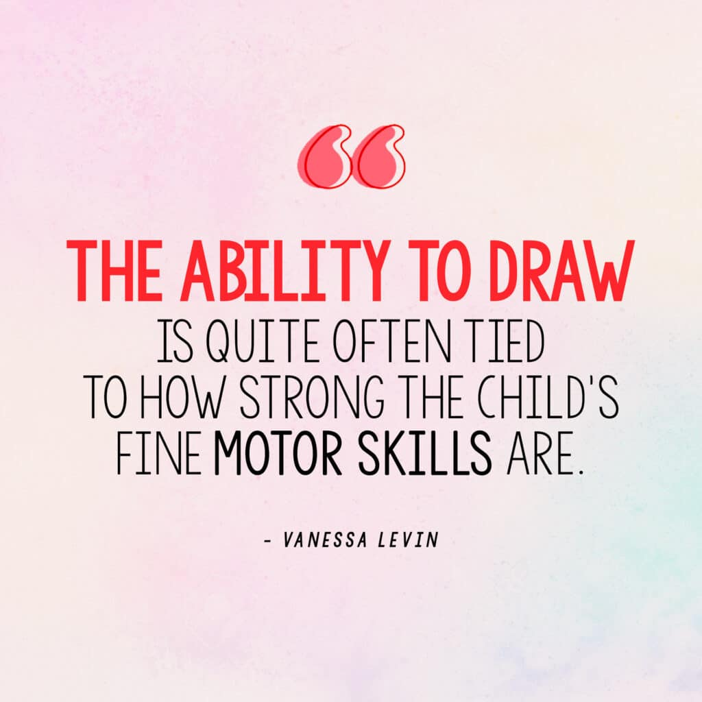 """[Image quote: """"The ability to draw is quite often tied to how strong the child's fine motor skills are."""" ]"""