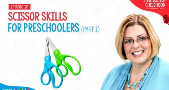 Ep #17: The Best Ways to Teach Scissor Skills to Preschoolers (Part 1)