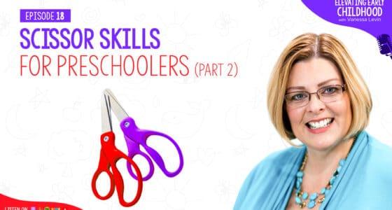 Ep #18: The Best Ways to Teach Scissor Skills to Preschoolers (Part 2)